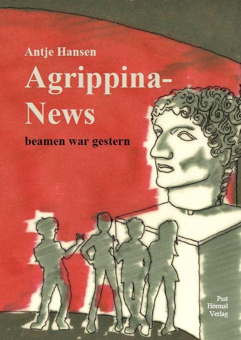 Cover Agrippina-News beamen war gestern, Antje Hansen, Psst Hörmal Verlag, Februar 2016