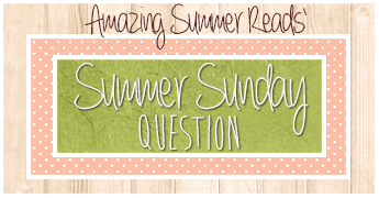 [Amazing Summer Reads] Summer Sunday Question #7