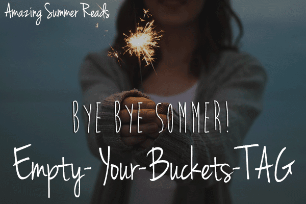 [TAG] Empty-Your-Buckets-TAG - Wie war euer Sommer?