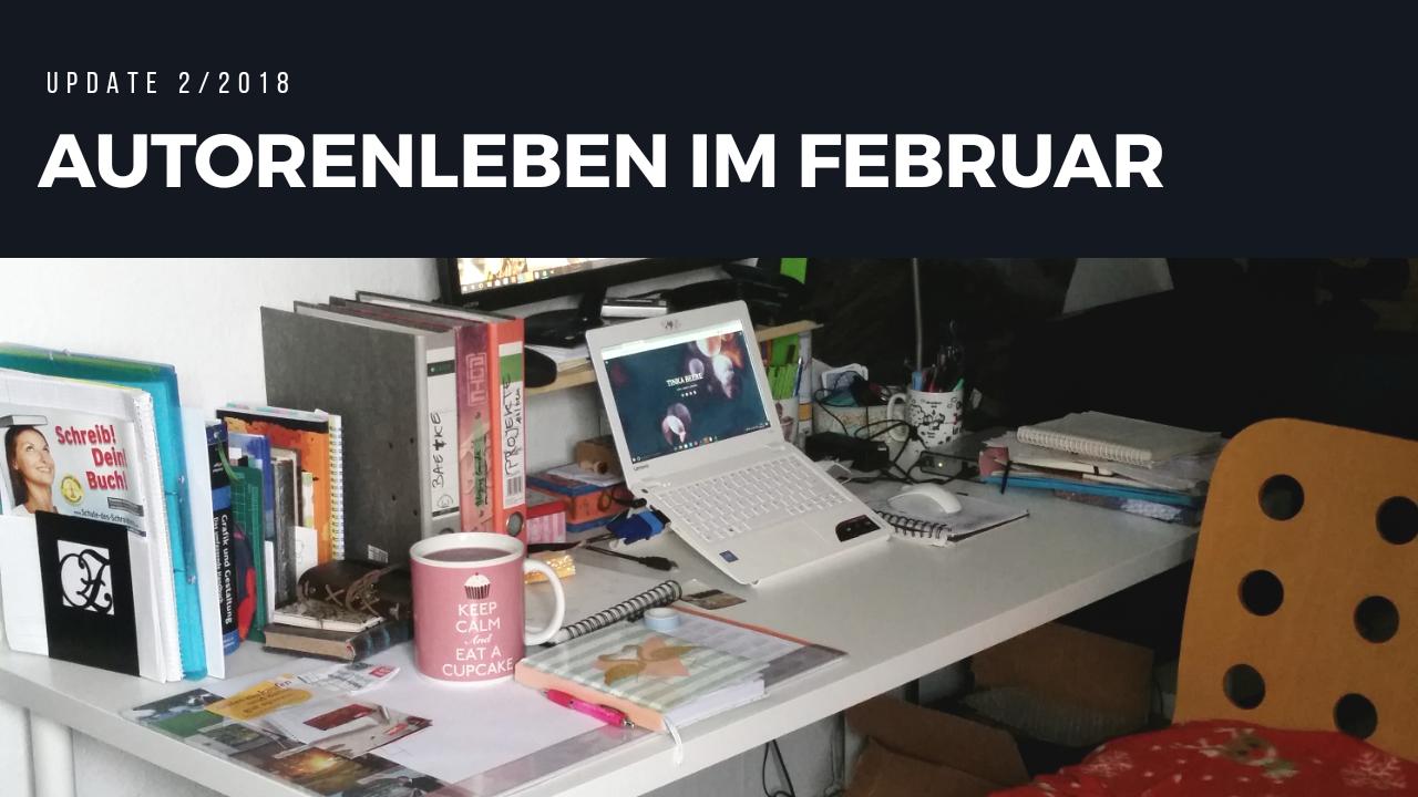 Autorenleben im Februar | Update 2/2018