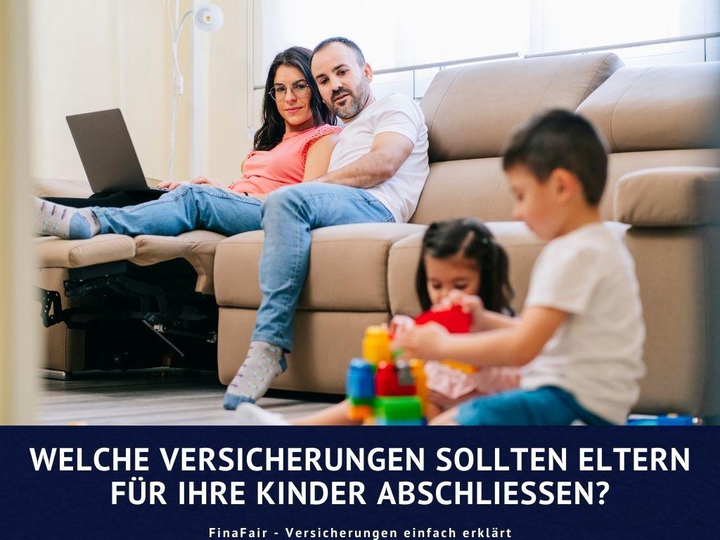 Welche Versicherungen sollten Eltern für ihre Kinder abschließen?