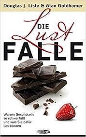"""Die Lustfalle"" Douglas J. Lisle und Alan Goldhamer"