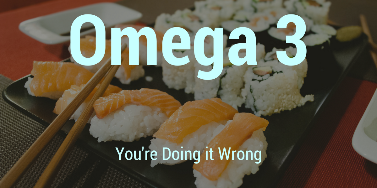 Think you're getting the right type of Omega 3s in your diet? You might be wrong.