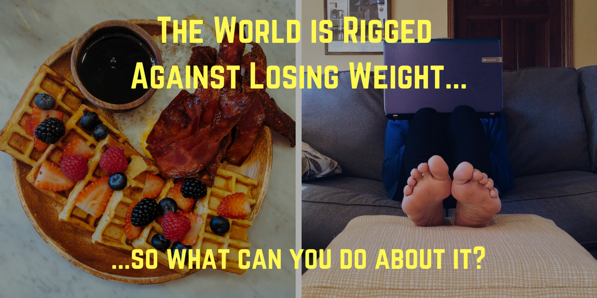 Modern weight makes losing weight hard... but you can't use that as your excuse