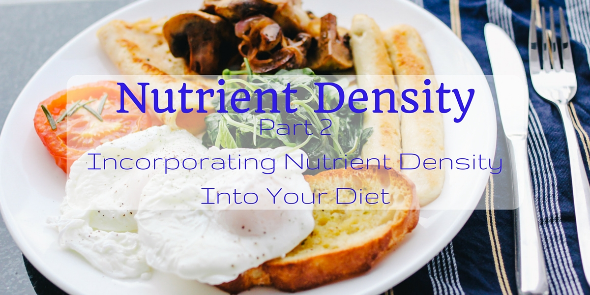 How to use Nutrient Density to make better food choices and increase the nutrient content of your diet.