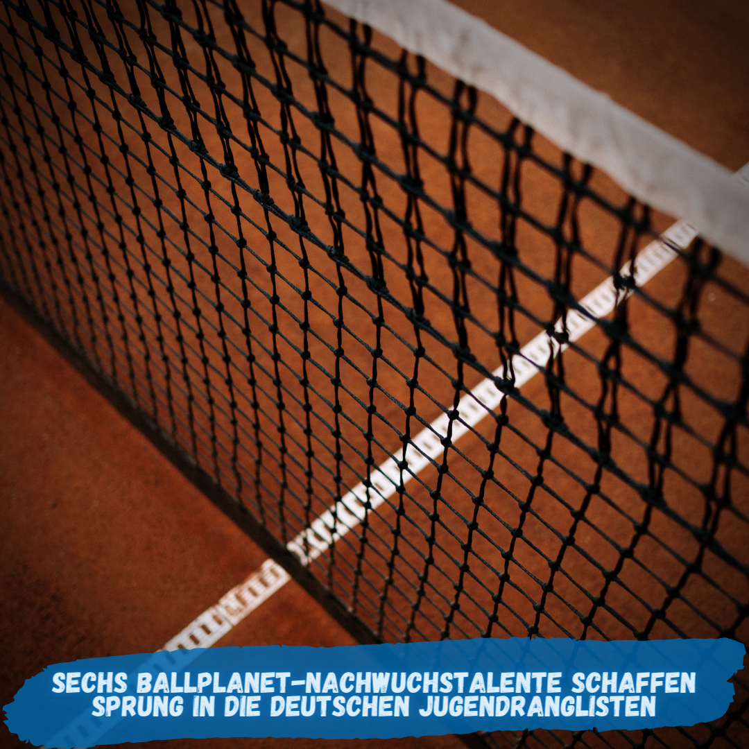 Sechs Ballplanet-Nachwuchstalente schaffen Sprung in die Deutschen Jugendranglisten