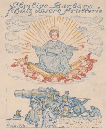 Heilige Barbara schütz unsere Artillerie.  Farbige Abbildung der Heiligen Barbara mit ausgebreiteten Armen, auf zwei  Kanonenrohren sitzend, die von neun Engeln getragen werden; von Strahlen und  Wolken umgeben. Darunter Artilleriegeschütz mit Mannschaft.