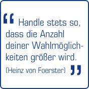 """Der ethische Imperativ nach Heinz von Foerster: """"Handle steht so, dass die Anzahl deiner Wahlmöglichkeiten steigt."""""""