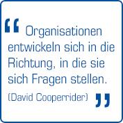 """""""Organisationen entwickeln sich in die Richtung, in die sie sich Fragen stellen """" (David Cooperrider)"""