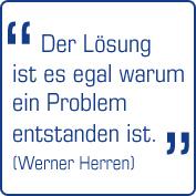 Der Lösung ist es egal warum ein Problem entstanden ist!