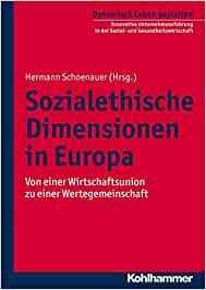 Sozialethische Dimensionen in Europa: Von einer Wirtschaftsunion zu einer Wertegemeinschaft (Dynamisch Leben gestalten: Innovative Unternehmensführung in der Sozial- und Gesundheitswirtschaft, Band 6)