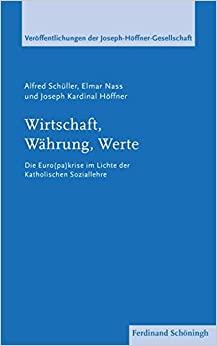 Wirtschaft, Währung, Werte. Die Euro(pa)-Krise im Lichte der katholischen Soziallehre (Veröffentlichungen der Joseph-Höffner-Gesellschaft)