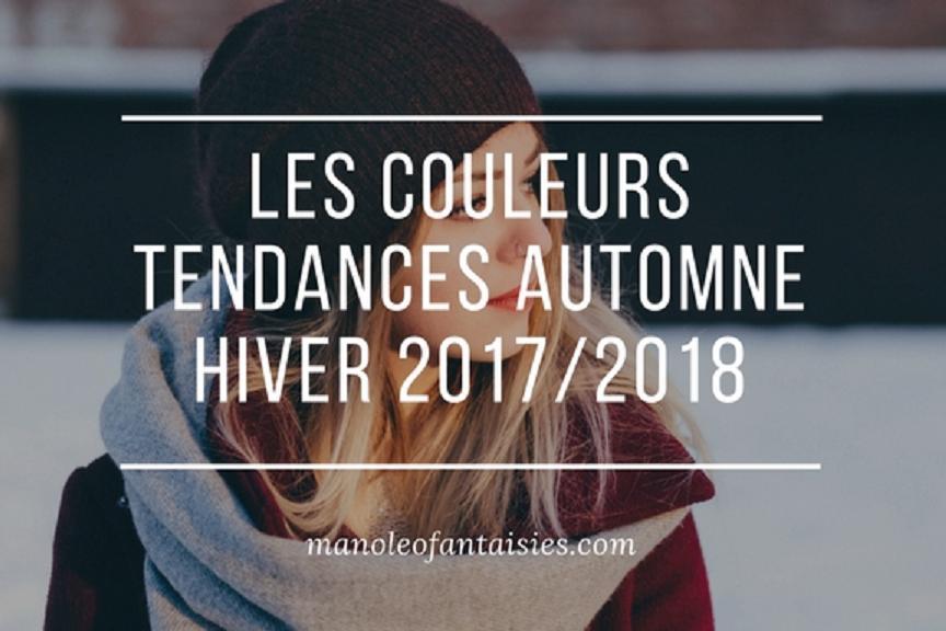 Les couleurs tendances automne hiver 2017 2018 blog manoleo fantaisies
