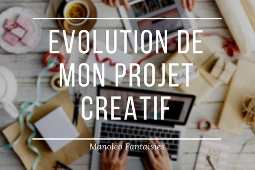 Evolution de mon projet créatif blog Manoléo Fantaisies