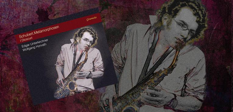 DIE NEUE CD: Schubert.Metamorphosen. I Dioscuri. Edgar Unterkirchner Saxophon / Wolfgang Horvath Klavier