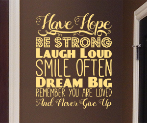 Have Hope, Be Strong, Laugh Loud, Smile Often, Dream Big, Remember you are Loved and Never Give Up wall art sticker