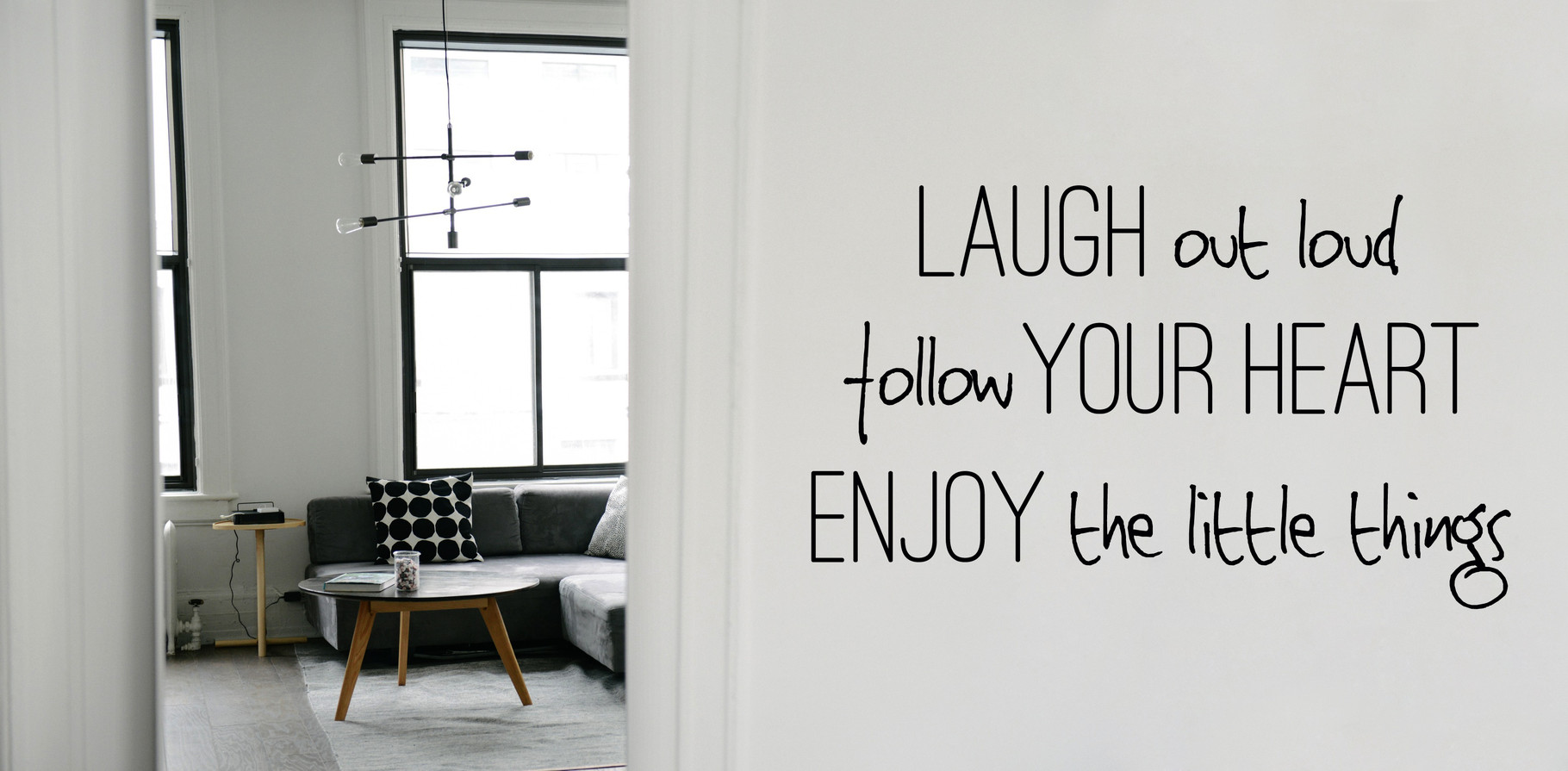 Laugh Out Loud Follow Your Heart Enjoy The Little Things