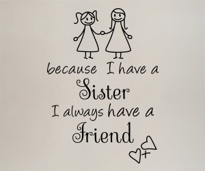 Because I have a sister I always have a friend sticker