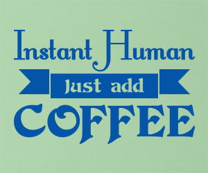 Instant Human just Add Coffee sticker