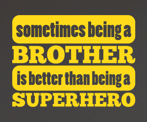 Sometimes being a Brother is better than being a Superhero sticker
