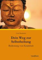 Dein Weg zur Selbstheilung - Bedeutung von Krankheit. Autorin: Ursel Munderloh :)))