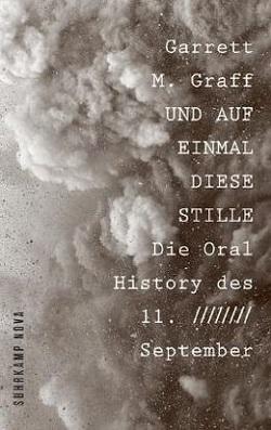 UND AUF EINMAL DIESE STILLE: Oral History des 11. September - Garrett M. Graff