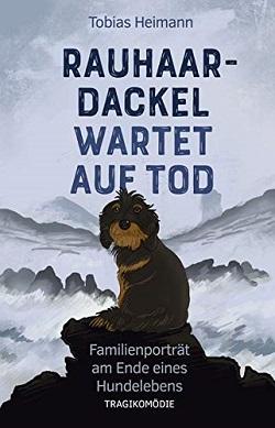 Rauhaardackel wartet auf Tod - Tobias Heimann