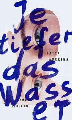Je tiefer das Wasser - Katya Apekina