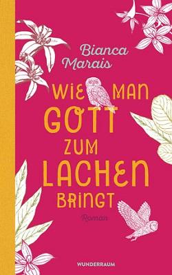 Wie man Gott zum Lachen bringt - Bianca Marais