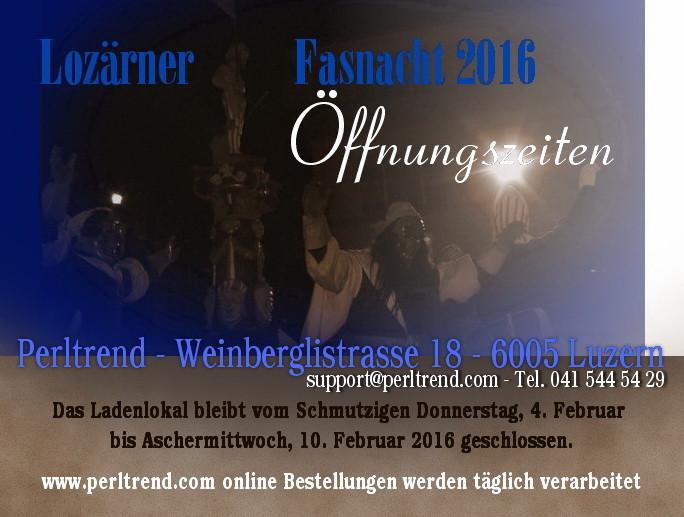 www.perltrend.com Öffnungszeiten Luzerner Fasnacht 2016