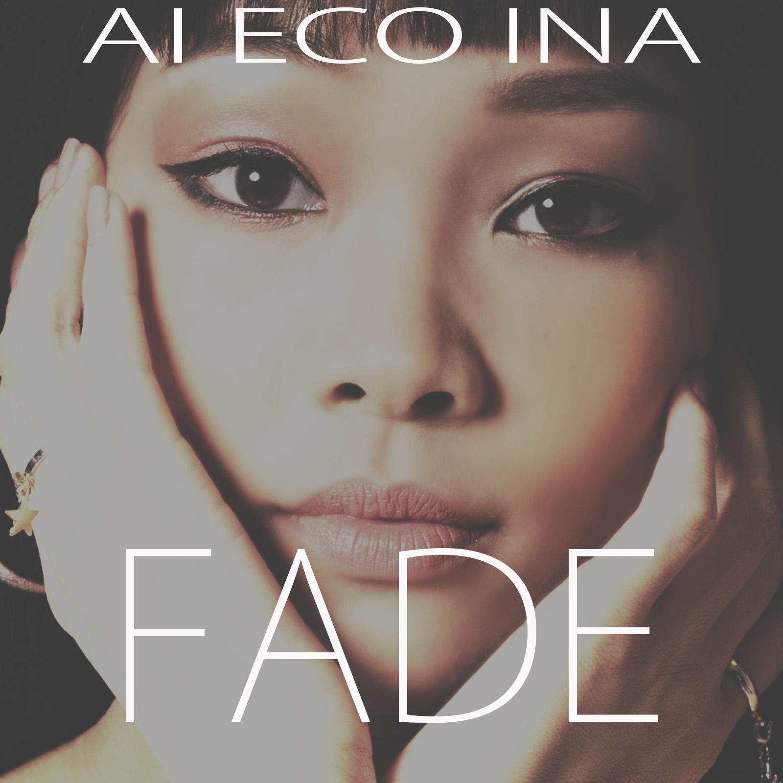 AI ECO INA / Fade - Single / 2017.03.31.Fri