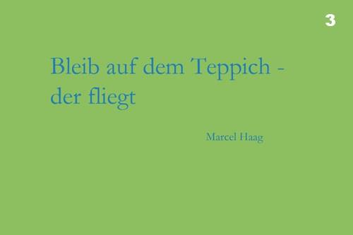 Deutsche Poesie -Bleib auf dem Teppich, der fliegt - Marcel Haag