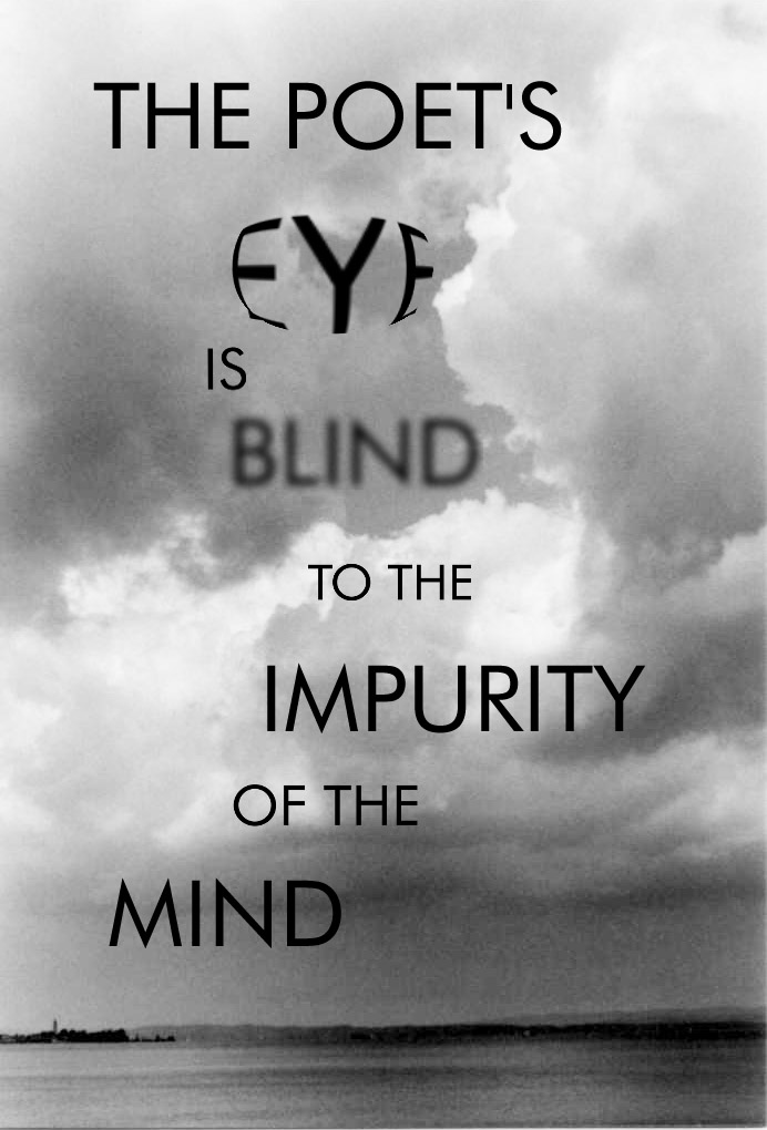 The poet's eye is blind to the impurity of the mind