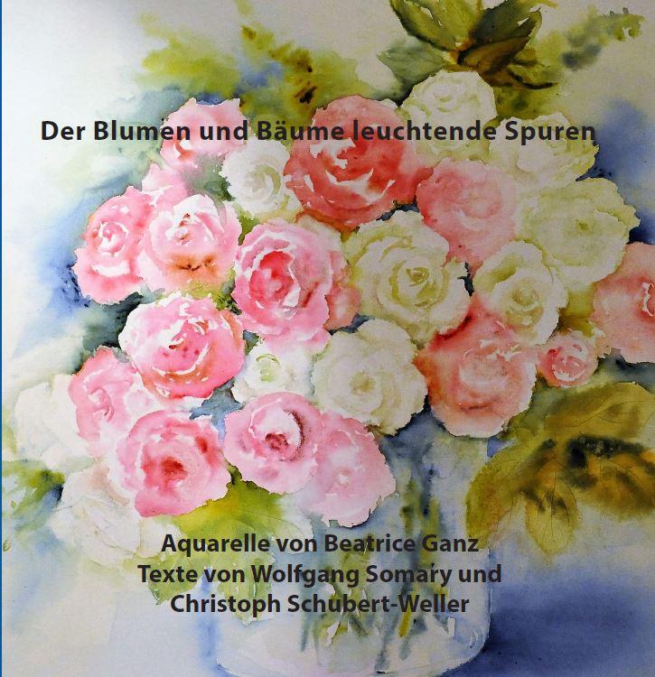 """Buch """"Der Blumen und Bäume leuchtende Spuren"""" 21 x 21 cm, 84 Seiten mit Bilder von Beatrice Ganz und Gedichten von Wolfgang Somary und Christoph Schubert-Weller"""