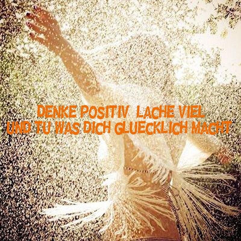 Denke positiv, lache viel und tu, das dich glücklich macht