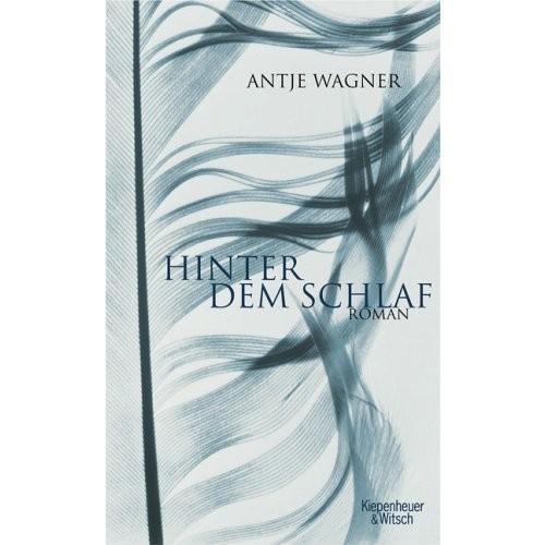 Hinter dem Schlaf. Roman. Kiepenheuer & Witsch 2005