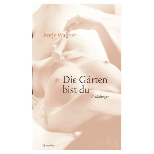 Die Gärten bist du. Erzählungen. Querverlag 2003