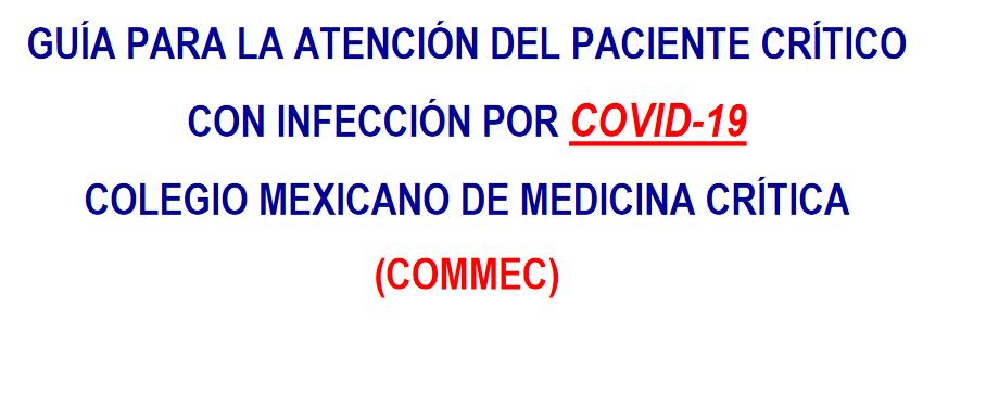 GUÍA PARA LA ATENCIÓN DEL PACIENTE CRÍTICO CON INFECCIÓN POR COVID-19COLEGIO MEXICANO DE MEDICINA CRÍTICA (COMMEC)