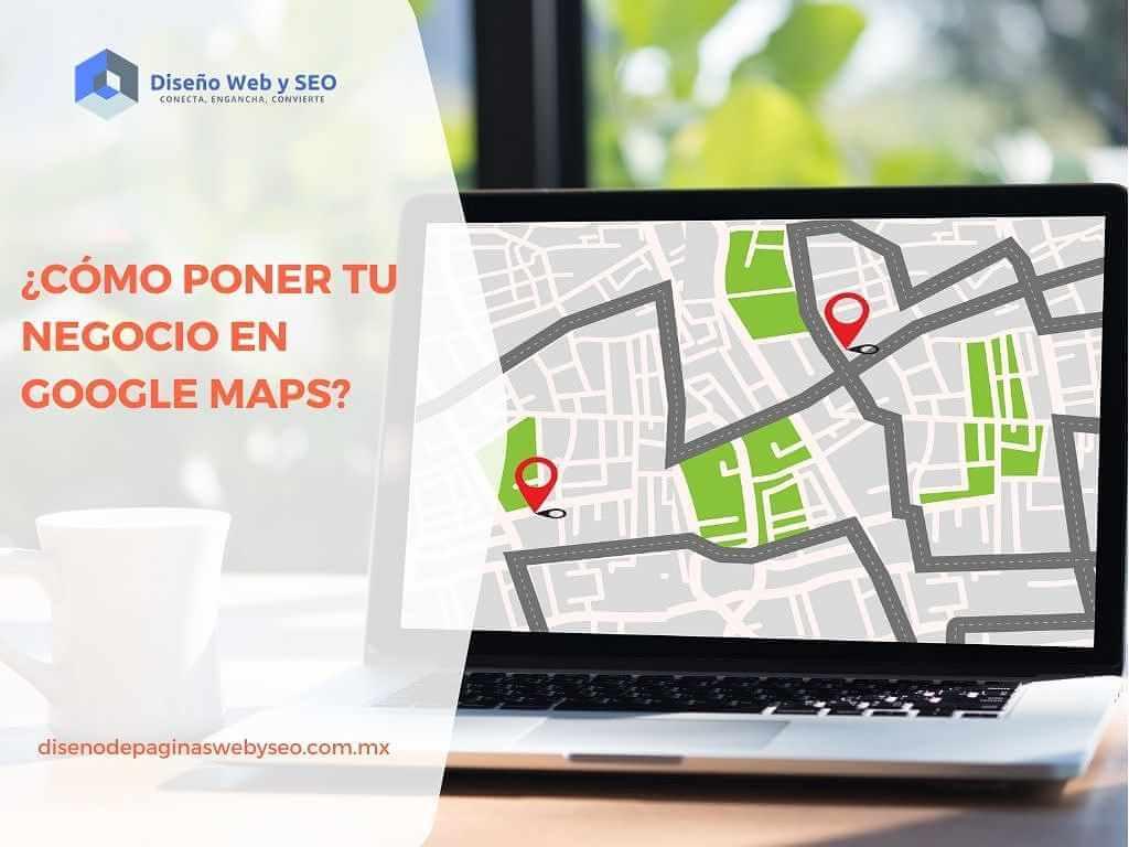 ¿Cómo poner tu negocio en Google Maps?