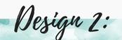Design 2: