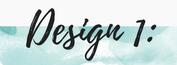 Design 1: