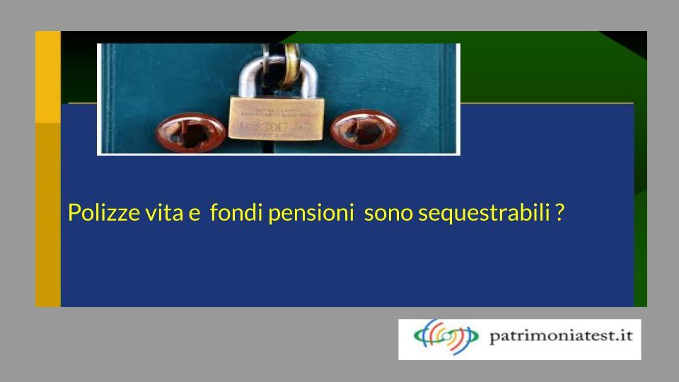 Polizze vita e fondi pensioni sono  sequestrabili?