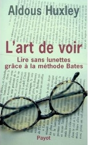 Aldous Huxley Méthode Bates Rééducation visuelle Sonia DJAOUI