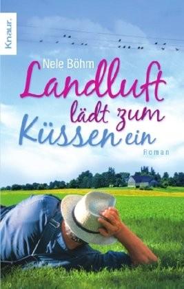 Landluft lädt zum Küssen ein Originalausgabe Knaur Taschenbuch 2008