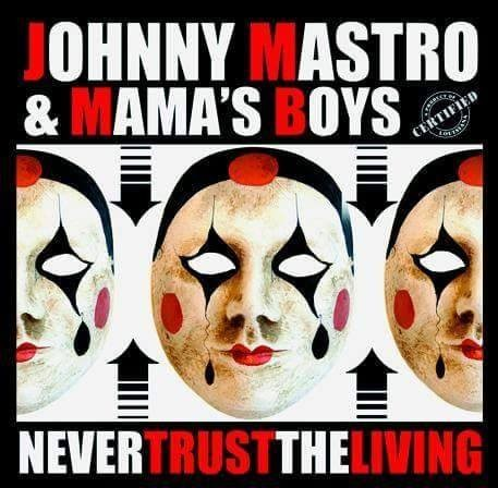 "Johnny Mastro & Mama's Boys ""Never Trust the living"""