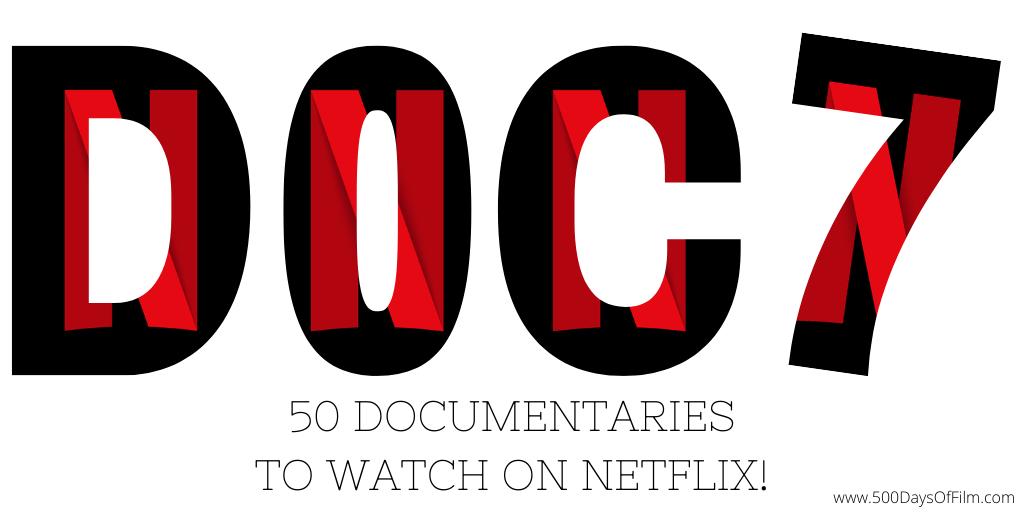 50 Unmissable Netflix Documentaries 500 Days Of Film