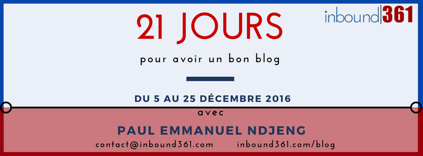 21 Jours Pour Avoir Un Bon Blog_Inbound Marketing_Cameroun_Afrique_Paul Emmanuel NDJENG_Inbound361