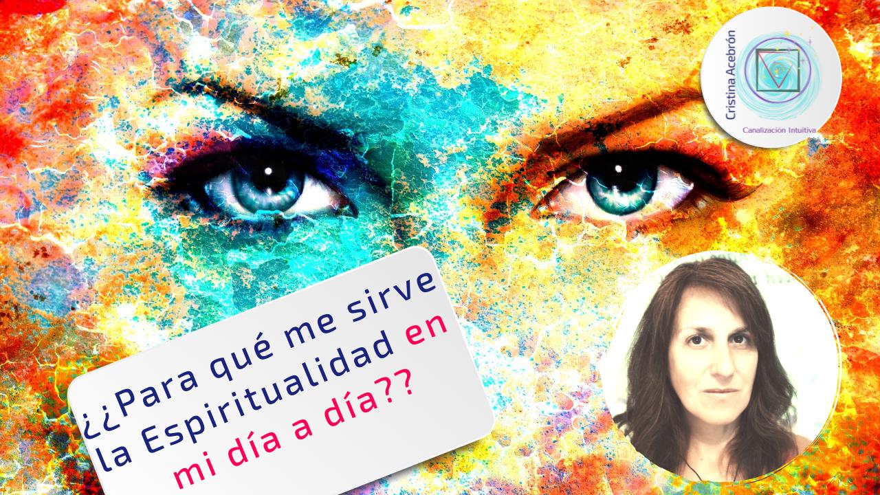 ¿Para qué me sirve la Espiritualidad en mi día a día??