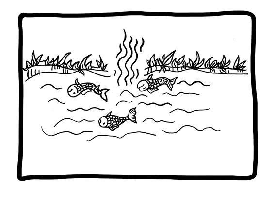 Das Wasser würde kaputt gehen und die Fische darin sterben und ich könnte weder Wasser trinken, noch Fische fangen.