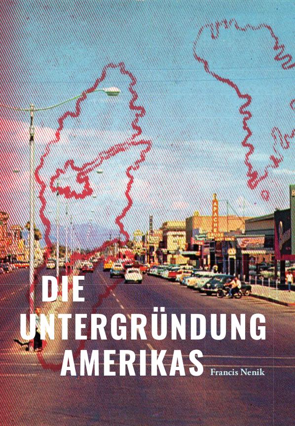 Francis Nenik: Die Untergründung Amerikas. Roman